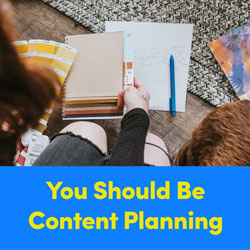 Why You Should Be Content Planning